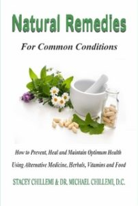 http://www.lulu.com/shop/stacey-chillemi-and-dr-michael-chillemi-dc/natural-remedies-for-common-conditions-how-to-prevent-heal-and-maintain-optimum-health-using-alternative-medicine-herbals-vitamins-and-food/hardcover/product-22363144.html